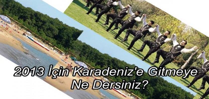 2013 İçin Karadeniz'e Gitmeye Ne Dersiniz?